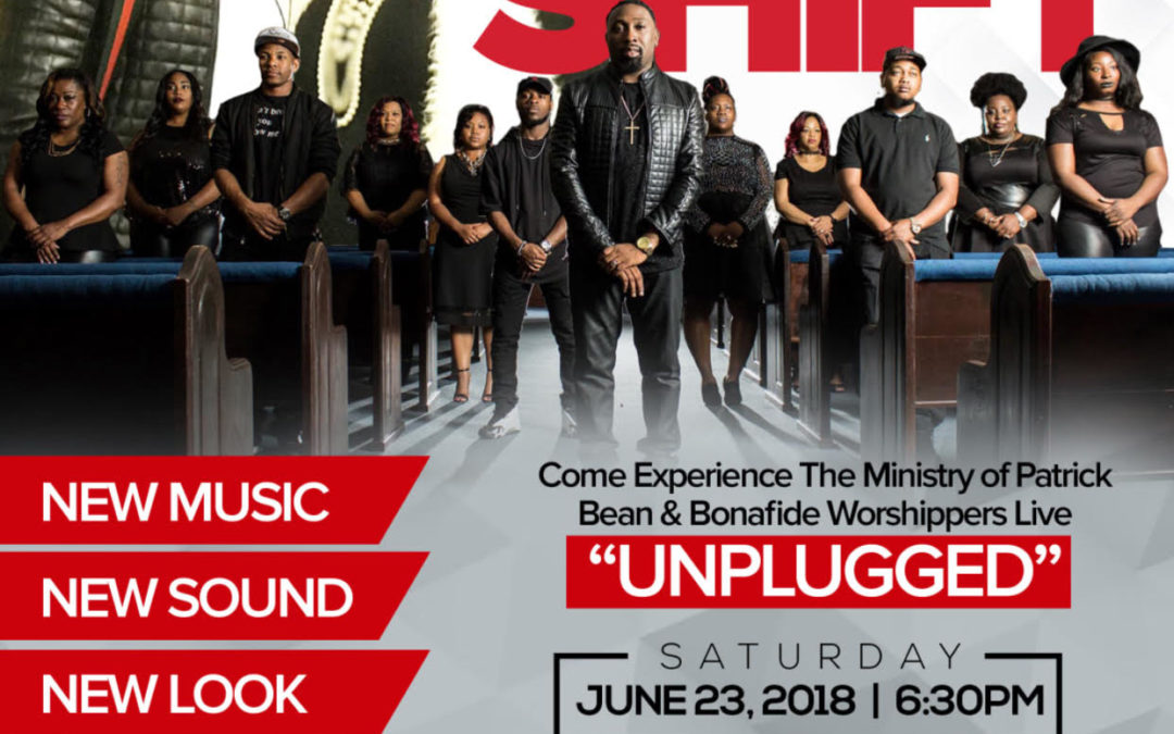 "Minister Patrick Bean & The Bonafide Worshippers Presents The Shift ""Unplugged"" Concert"