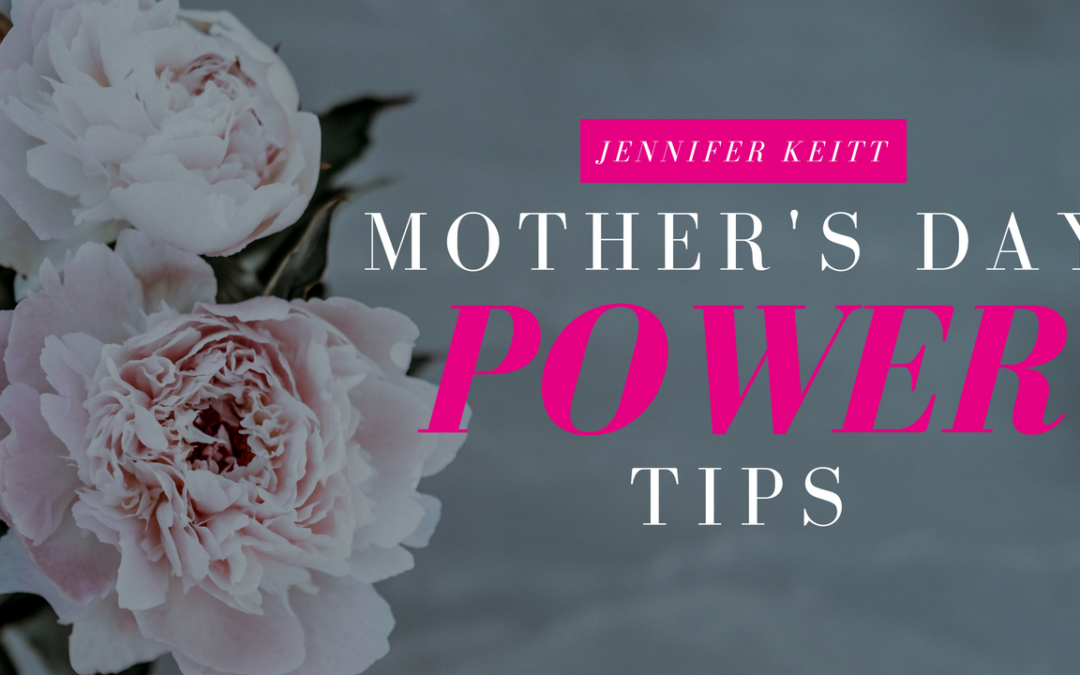 Mother's Day Power Tips