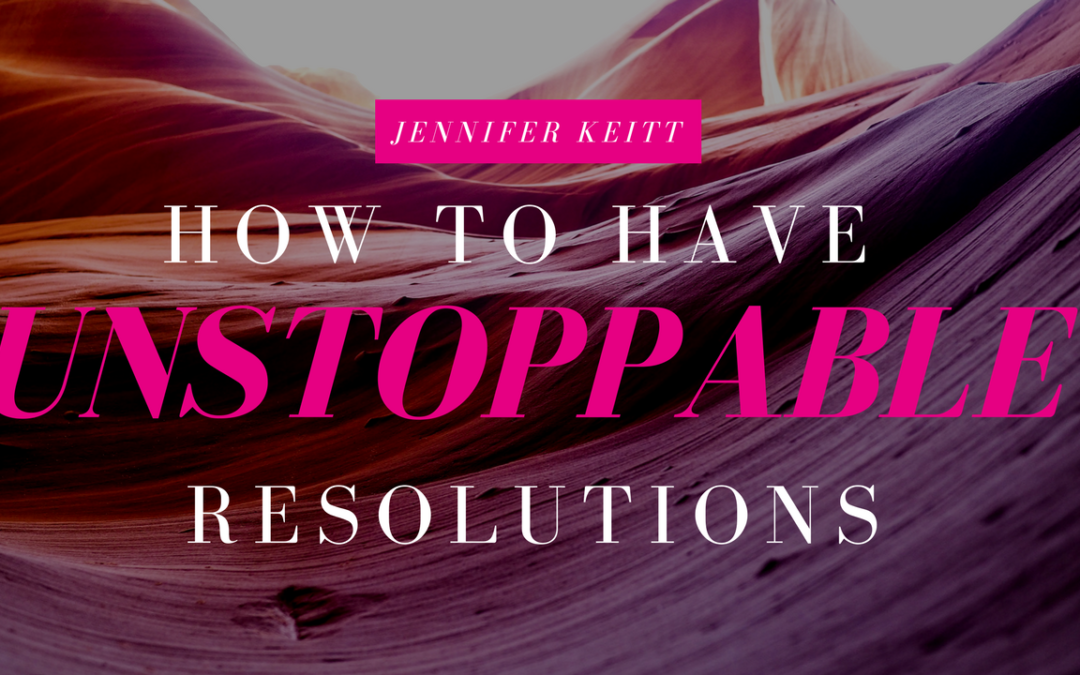 How to Have Unstoppable Resolutions